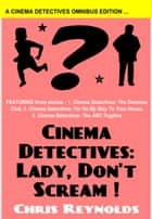 Cinema Detectives: Lady, Don't Scream! ebook by Chris Reynolds