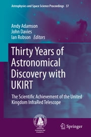 Thirty Years of Astronomical Discovery with UKIRT - The Scientific Achievement of the United Kingdom InfraRed Telescope ebook by Andy Adamson,John Davies,E. Ian Robson