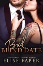 Bad Blind Date ebook by Elise Faber