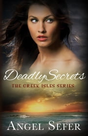 Deadly Secrets - The Greek Isles Series, #2 ebook by Angel Sefer