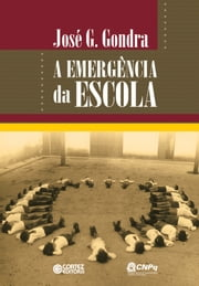 A emergência da escola ebook by José G. Gondra
