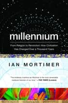 Millennium: From Religion to Revolution: How Civilization Has Changed Over a Thousand Years ebook by Ian Mortimer
