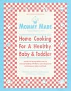 Mommy Made and Daddy Too! (Revised) - Home Cooking for a Healthy Baby & Toddler: A Cookbook ebook by Martha Kimmel, David Kimmel, Suzanne Goldenson