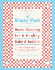 Mommy Made and Daddy Too! (Revised) - Home Cooking for a Healthy Baby & Toddler ebook by Martha Kimmel,David Kimmel,Suzanne Goldenson