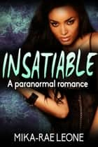 Insatiable: A paranormal succubus romance ebook by Mika-Rae Leone