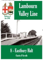 Eastbury Halt: Stations of the Great Western Railway GWR ebook by Charles Darvelle
