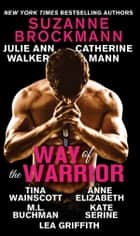 Way of the Warrior ebook by Suzanne Brockmann,Julie Ann Walker,Catherine Mann,Tina Wainscott,Anne Elizabeth,M. L. Buchman,Kate SeRine,Lea Griffith