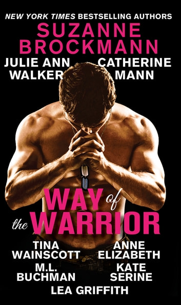 Way of the Warrior ekitaplar by Suzanne Brockmann,Julie Ann Walker,Catherine Mann,Tina Wainscott,Anne Elizabeth,M. L. Buchman,Lea Griffith,Kate SeRine