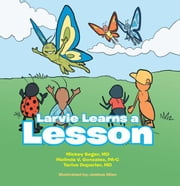 Larvie Learns a Lesson ebook by Melinda V. Gonzalez PA-C, Mickey Seger MD, Terive Duperier MD