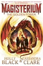 Magisterium: The Golden Tower eBook by Cassandra Clare, Holly Black