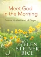 Meet God in the Morning: Poems for the Heart of Prayer ebook by Helen Steiner Rice