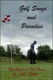 Golf Songs and Parodies ebook by John Cottis