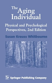 The Aging Individual - Physical and Psychological Perspectives, 2nd Edition ebook by Susan Krauss Whitbourne, PhD