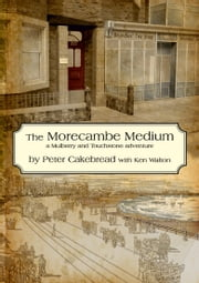 The Morecambe Medium - A Mulberry & Touchstone Mystery ebook by Peter Cakebread