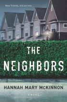 The Neighbors ebook by Hannah Mary McKinnon