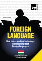 FOREIGN LANGUAGES - How to use modern technology to effectively learn foreign languages - Special edition for students of Hungarian language ebook by Andrey Taranov