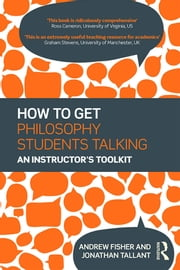 How to get Philosophy Students Talking - An Instructor's Toolkit ebook by Andrew Fisher,Jonathan Tallant
