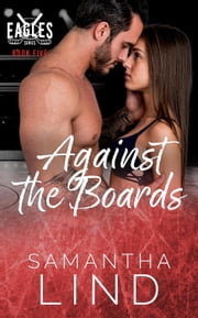 Against the Boards - Indianapolis Eagles, #5 ebook by Samantha Lind