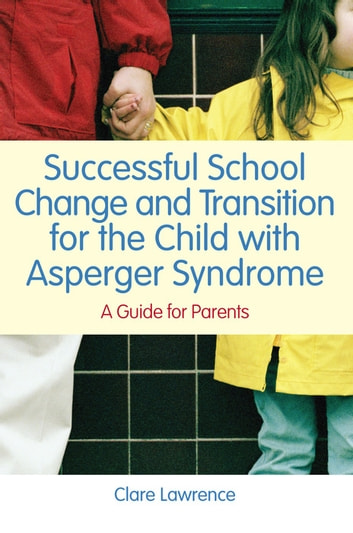 Successful School Change and Transition for the Child with Asperger Syndrome - A Guide for Parents ebook by Clare Lawrence