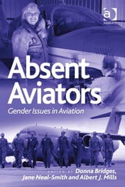 Absent Aviators - Gender Issues in Aviation ebook by Dr Albert J. Mills,Dr Donna Bridges,Dr Jane Neal-Smith