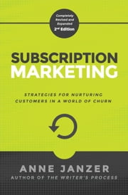 Subscription Marketing: Strategies for Nurturing Customers in a World of Churn 電子書 by Anne Janzer
