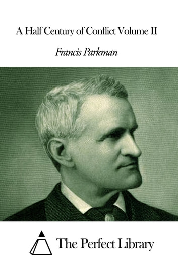 A Half Century of Conflict Volume II ebook by Francis Parkman