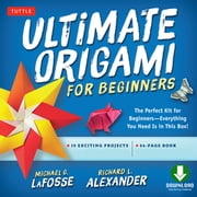Ultimate Origami for Beginners Kit - Perfect Kit for Beginners-Everything You Need is in This Box!: Includes Origami Book with Downloadable Instructional Video ebook by Michael G. LaFosse, Richard L. Alexander