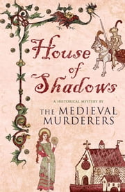 House of Shadows ebook by The Medieval Murderers