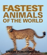 Fastest Animals Of The World - Super Fast Animals ebook by Speedy Publishing