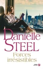 Forces irresistibles ebook by Zoé DELCOURT, Danielle STEEL