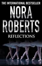 Reflections ebook by Nora Roberts