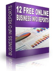 12 Free Online Business Info Reports ebook by Anonymous