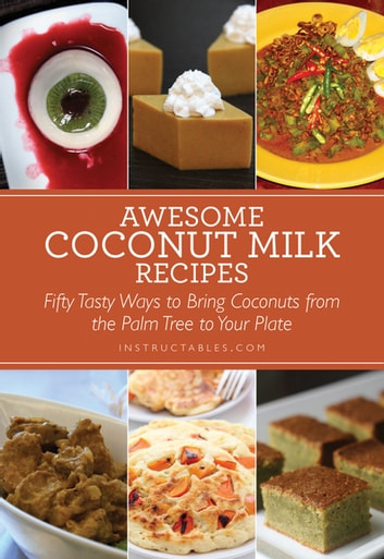 Awesome Coconut Milk Recipes - Tasty Ways to Bring Coconuts from the Palm Tree to Your Plate ebook by Instructables.com