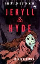 Robert Louis Stevenson: Jekyll & Hyde. Kriminalroman ebook by Robert Louis Stevenson