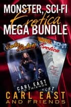 Monster, Sci-Fi Erotica Mega Bundle ebook by Carl East, Lexi Lane, J. M. Keep,...