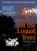 Don't Let the Goats Eat the Loquat Trees ebook by Thomas Hale