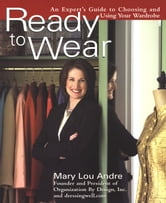 Ready To Wear - An Expert's Guide to Choosing and Using Your Wardrobe ebook by Mary Lou Andre