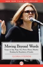 Moving Beyond Words: Essays on Age, Rage, Sex, Power, Money, Muscles: Breaking the Boundaries of Gender ebook by Gloria Steinem