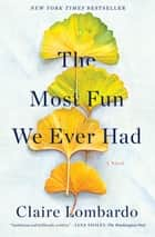 The Most Fun We Ever Had - A Novel ebooks by Claire Lombardo