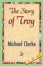 The Story of Troy ebook by Clarke, Michael