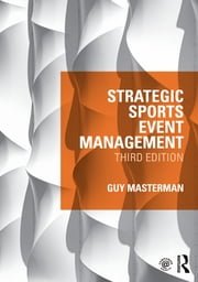Strategic Sports Event Management - Third edition ebook by Guy Masterman
