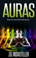 Auras: How to See and Read Auras ebook by J.D. Rockefeller