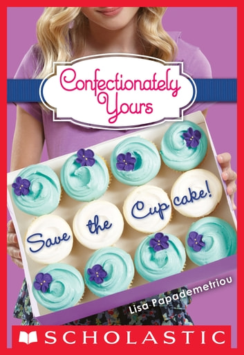 Confectionately Yours #1: Save the Cupcake! ebook by Lisa Papademetriou