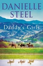 Daddy's Girls - A Novel ebook by Danielle Steel