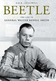Beetle - The Life of General Walter Bedell Smith ebook by D.K.R. Crosswell