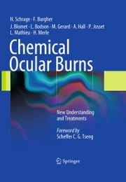 Chemical Ocular Burns - New Understanding and Treatments ebook by Norbert Schrage,François Burgher,Jöel Blomet,Lucien Bodson,Max Gerard,Alan Hall,Patrice Josset,Laurence Mathieu,Harold Merle