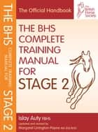 BHS COMPLETE TRAINING MANUAL FOR STAGE 2 ebook by Islay Auty