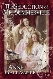 The Seduction of Mr. Summerville (The Reluctant Grooms Series Volume VIII) ebook by Anne Gallagher