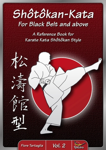 Shotokan-Kata for Black Belt and above - Vol. 2 - A Reference Book for Karate Kata Shotokan Style ebook by Fiore Tartaglia
