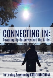 Connecting In: Powering Up Ourselves and the Grids! ebook by Katie IndiCrow